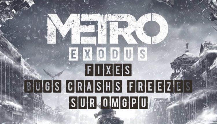 metro exodus fix crash bug freeze guide sur omgpu